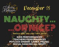 december 15 NAUGHTY OR NICE? WHICH ONE ARE YOU THIS YEAR? KIDS PERFORMANCES TEACHERS PERFORMANCES POTLUCK DINNER, GAMES, PRIZES, SOCIAL DANCING ALL NIGHT! December 15, 2018 5:30 PM - MIDNIGHT 275 Main Street, unit b5 Toronto, M4C 4X5 416-690-3900 Tickets available at the studio and online on Eventbrite Follow us @accessballroom access ballroom christmas social dance party