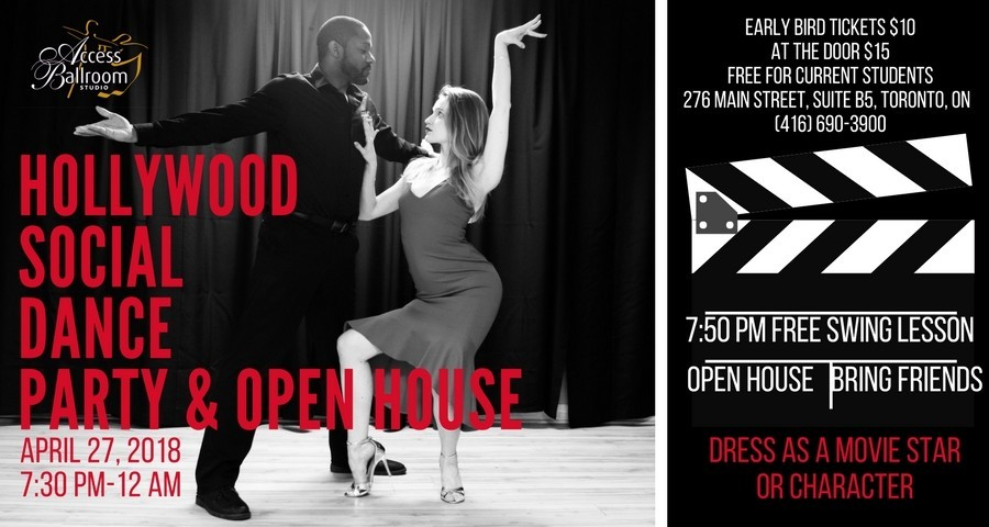 image of a couple dancing hollywood social dance party access ballroom studio logo April 27, 2018 doors open at 7:30pm, open house bring friends, dress as a movie star or character FREE Swing Lesson Performances Games & Prizes social Dancing and more Early bird tickets $10, at the door $15, free for our current students 276 Main Street, suite b5, Toronto, ON (416) 690-3900