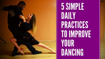 5 Simple Daily Practices To Improve Your Dancing how to improve your dancing couple cambio tango gil bynoe valeria mazlova